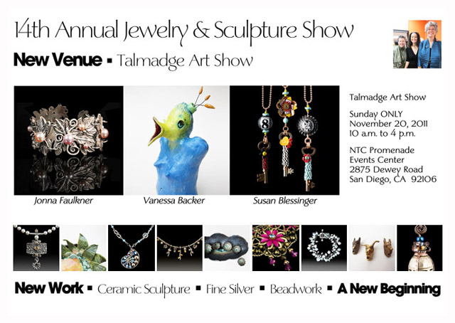 Jewelry by Janna Faulkner and Susan Blessinger. Ceramic Scuplture by Vanessa Raffi Backer. Graphic design by Steve Rossman Photo+Narketing.